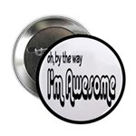 "By The Way I'm Awesome 2.25"" Button"