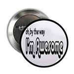 "By The Way I'm Awesome 2.25"" Button (10 pack)"