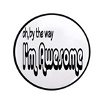 "By The Way I'm Awesome 3.5"" Button"