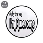 "By The Way I'm Awesome 3.5"" Button (10 pack)"