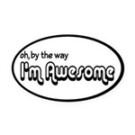 By The Way I'm Awesome Oval Car Magnet