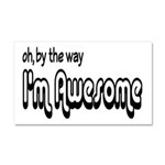 By The Way I'm Awesome Car Magnet 20 x 12