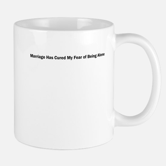 Marriage Has Cured My Fear of Being Alone Mug