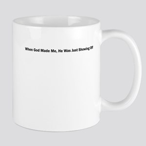 When God Made Me, He Was Just Showing Off Mug