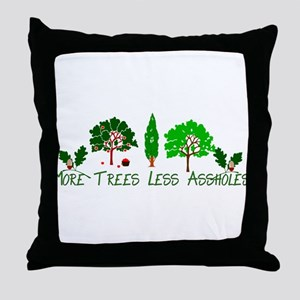 More Trees Less Assholes Throw Pillow