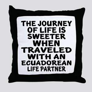 Traveled With Ecuadorean Life Partner Throw Pillow