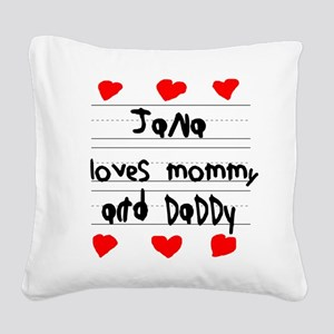 Jana Loves Mommy and Daddy Square Canvas Pillow