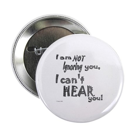 """I'm not ignoring you 2.25"""" Button"""