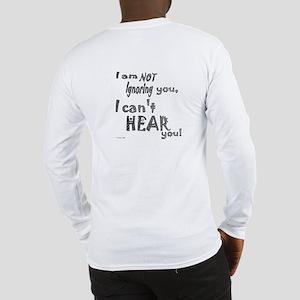 I'm not ignoring you Long Sleeve T-Shirt