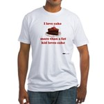 I love cake like a fat kid Fitted T-Shirt