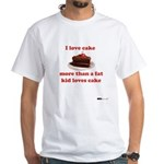 I love cake like a fat kid White T-Shirt