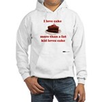 I love cake like a fat kid Hooded Sweatshirt