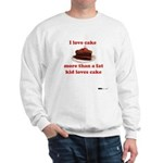 I love cake like a fat kid Sweatshirt