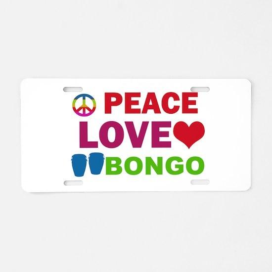 Peace Love Bongo Aluminum License Plate