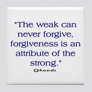 THE WEAK CONNOT FORGIVE Tile Coaster
