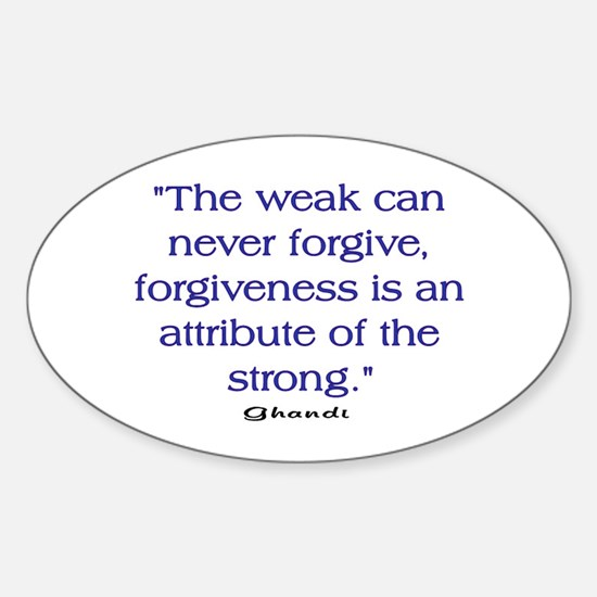 THE WEAK CONNOT FORGIVE Sticker (Oval)