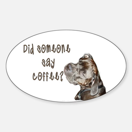 Did someone say coffee? Sticker (Oval)