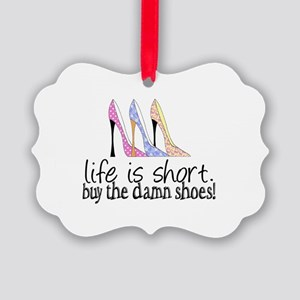 Life is Short, Buy the Shoes! Picture Ornament