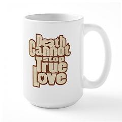 Death Cannot Stop True Love Large Mug