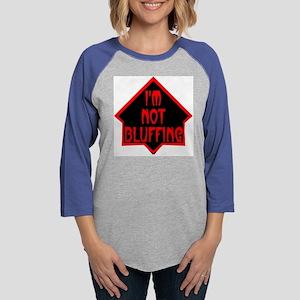 001im not bluffing3 Womens Baseball Tee