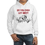 Do You Even Lift Bro? Hooded Sweatshirt