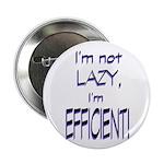 """Im not lazy, Im efficient 2.25"""" Button"""