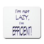 Im not lazy, Im efficient Mousepad