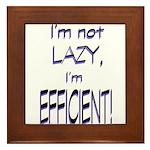 Im not lazy, Im efficient Framed Tile