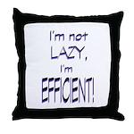 Im not lazy, Im efficient Throw Pillow