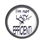 Im not lazy, Im efficient Wall Clock