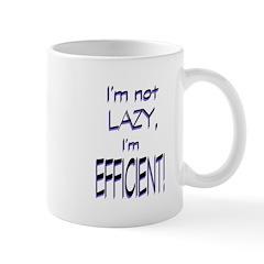 Im not lazy, Im efficient Mug