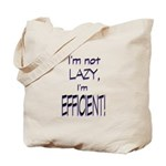 Im not lazy, Im efficient Tote Bag