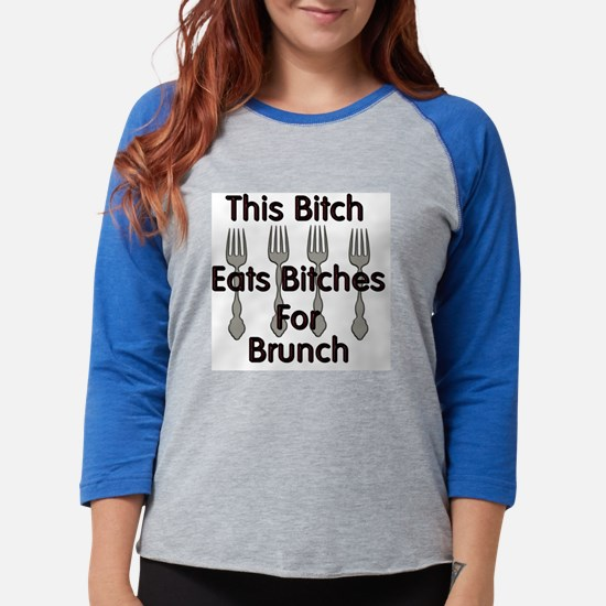 This Bitch Eats Bitches For Br Womens Baseball Tee
