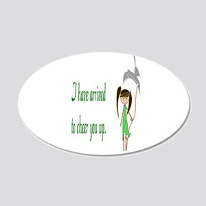 They Sent Me To Cheer You Up 20x12 Oval Wall Decal