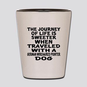 Traveled With German Wirehaired Pointer Shot Glass
