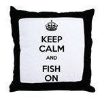 Keep Calm and Fish On Throw Pillow