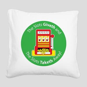 slot_give take Square Canvas Pillow