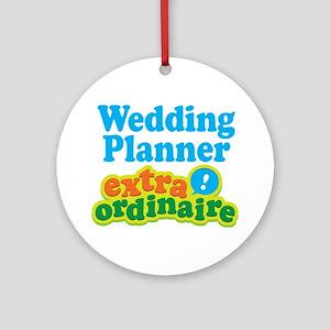 Wedding Planner Extraordinaire Ornament (Round)