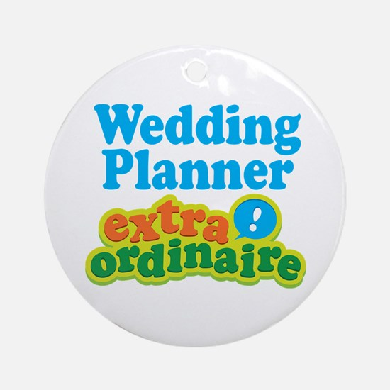 Wedding Planner Extraordinaire Ornament (Round)