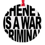 Cheney Is A War Criminal Round Ornament