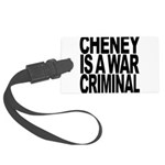 Cheney Is A War Criminal Large Luggage Tag