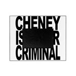 Cheney Is A War Criminal Picture Frame
