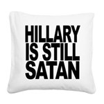 Hillary Is Still Satan Square Canvas Pillow