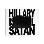 Hillary Is Still Satan Picture Frame