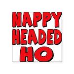 nappyheadedhoredblk Square Sticker 3