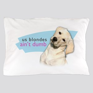 Dumb Blonde Pillow Case