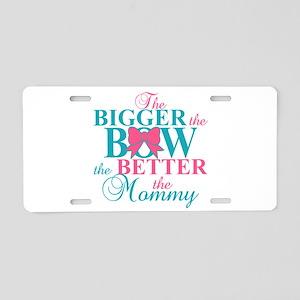 Bigger the bow better mommy Aluminum License Plate