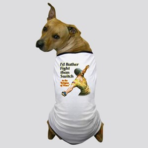 I'd rather fight than switch! Dog T-Shirt