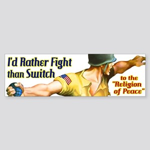 I'd rather fight than switch! Bumper Sticker