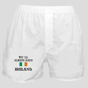We Will Always Have Ireland Boxer Shorts